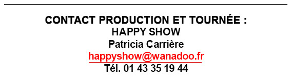 CONTACT PRODUCTION  ET TOURNEE : happyshow@wanadoo.fr