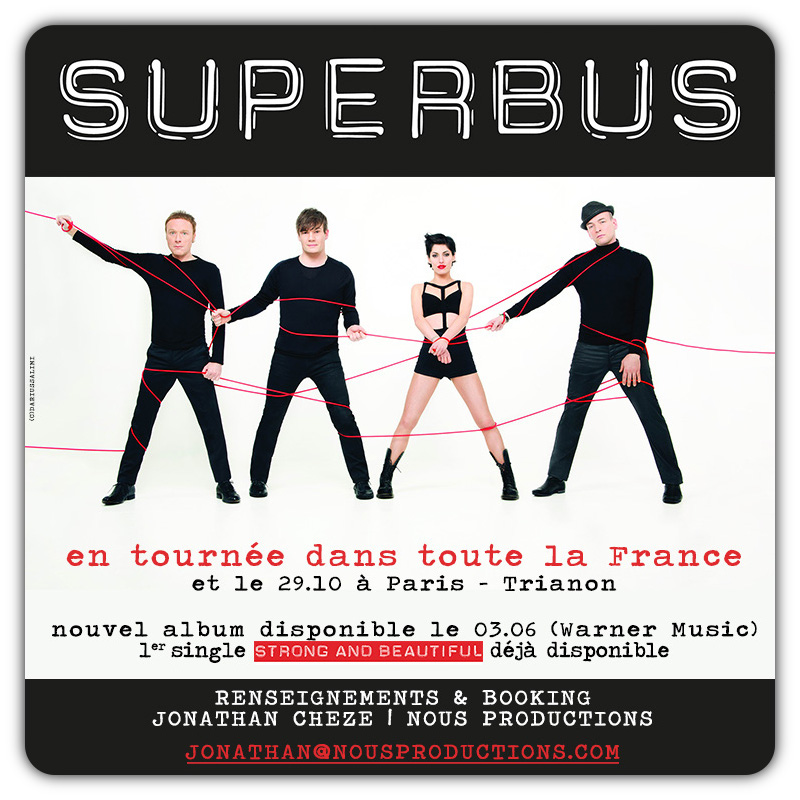 SUPERBUS en TOURNEE 2016-2017 / RENSEIGNEMENTS & BOOKING : jonathan@nousproductions.com