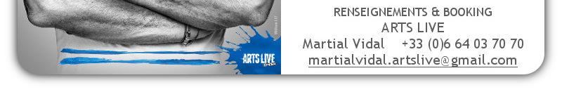 RENSEIGNEMENTS & BOOKING : martialvidal.artslive@gmail.com