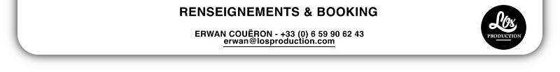 RENSEIGNEMENTS & BOOKING : erwan@losproduction.com